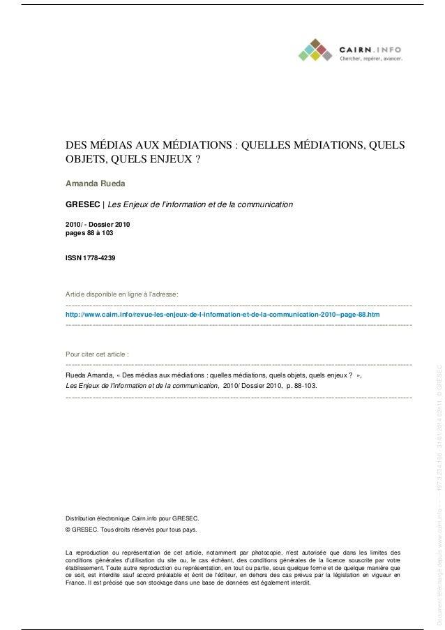 DES MÉDIAS AUX MÉDIATIONS : QUELLES MÉDIATIONS, QUELS OBJETS, QUELS ENJEUX ? Amanda Rueda GRESEC   Les Enjeux de l'informa...
