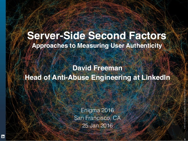 ©2013LinkedInCorporation.AllRightsReserved. 1 Server-Side Second Factors! Approaches to Measuring User Authenticity David ...
