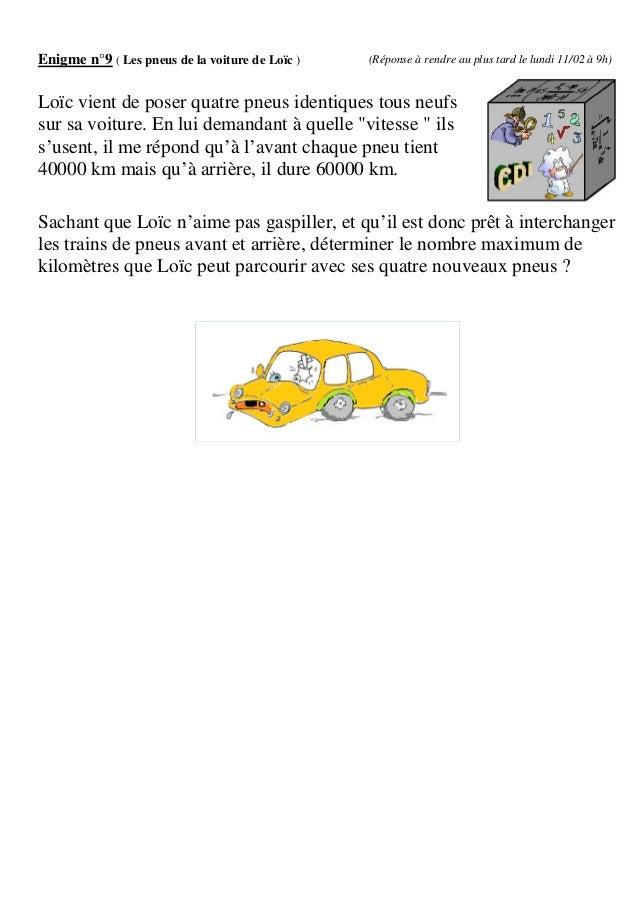 Enigme n°9 ( Les pneus de la voiture de Loïc )   (Réponse à rendre au plus tard le lundi 11/02 à 9h)Loïc vient de poser qu...