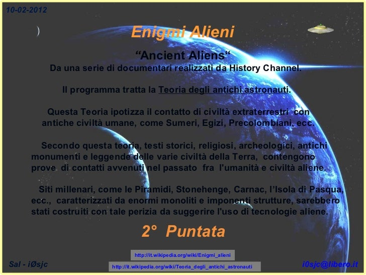 """"""" Ancient Aliens""""   Da una serie di documentari realizzati da History Channel.  Il programma tratta la  Teoria degli antic..."""