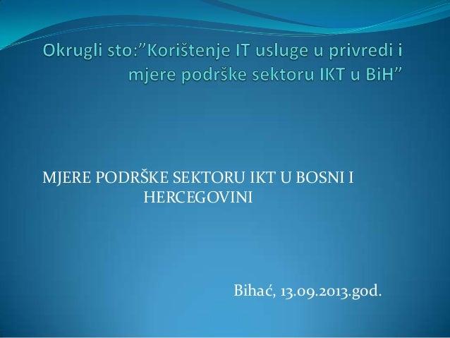 MJERE PODRŠKE SEKTORU IKT U BOSNI I HERCEGOVINI  Bihać, 13.09.2013.god.