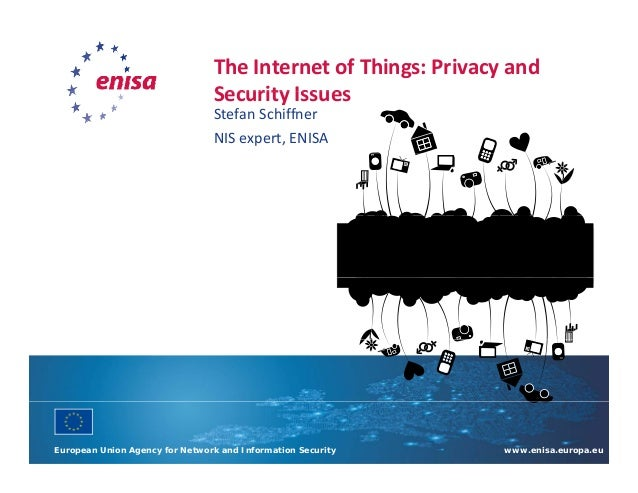 The Internet of Things: Privacy and  Security Issues  Stefan Schiffner  NIS expert, ENISA  European Union Agency for Netwo...