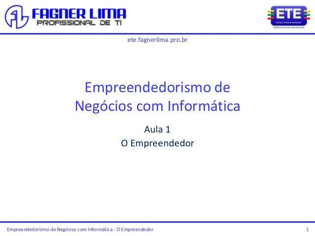 ete.fagnerlima.pro.br Empreendedorismo de Negócios com Informática - O Empreendedor 1 Empreendedorismo de Negócios com Inf...