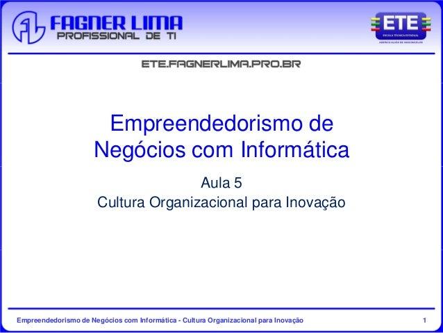 Empreendedorismo de Negócios com Informática - Cultura Organizacional para Inovação 1 Empreendedorismo de Negócios com Inf...