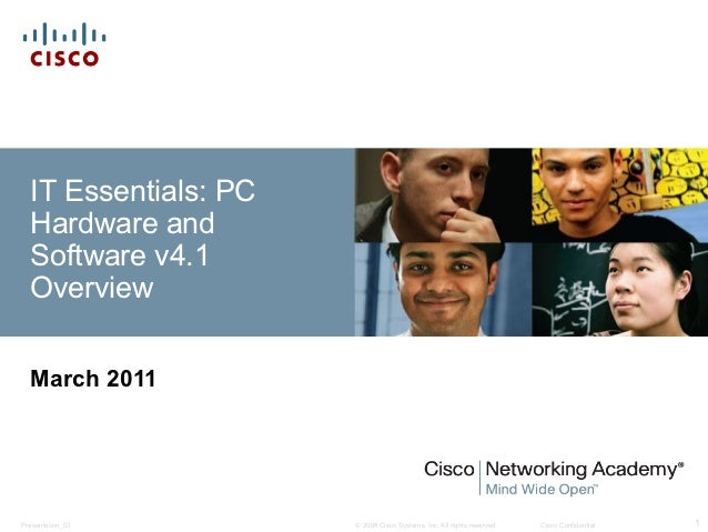 IT Essentials: PC  Hardware and  Software v4.1  Overview  March 2011Presentation_ID       © 2008 Cisco Systems, Inc. All r...