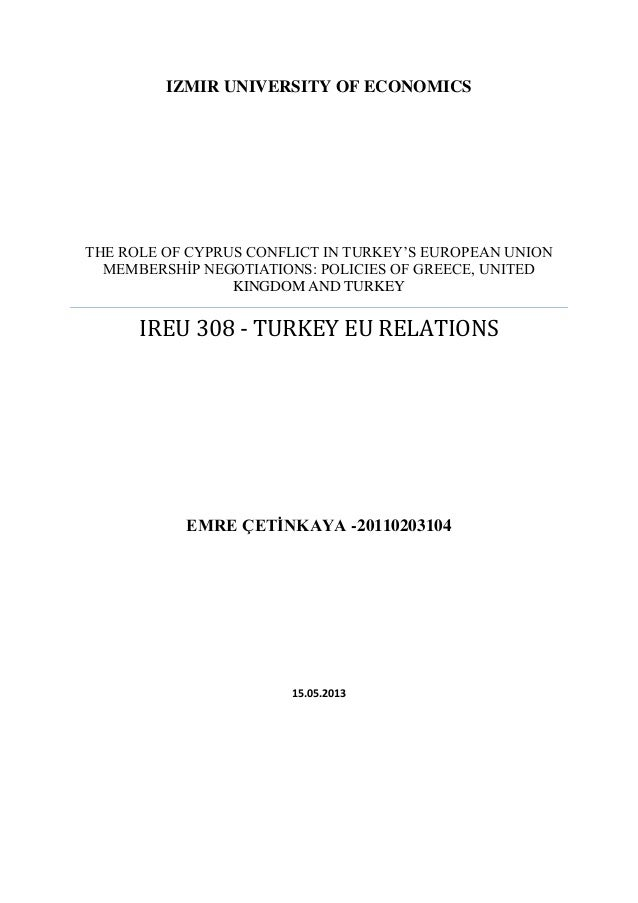 IZMIR UNIVERSITY OF ECONOMICS  THE ROLE OF CYPRUS CONFLICT IN TURKEY'S EUROPEAN UNION MEMBERSHİP NEGOTIATIONS: POLICIES OF...