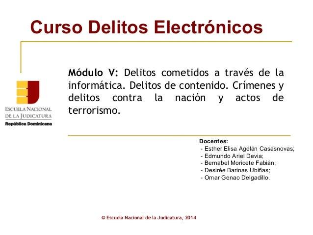 Curso Delitos Electrónicos  Módulo V: Delitos cometidos a través de la  informática. Delitos de contenido. Crímenes y  del...