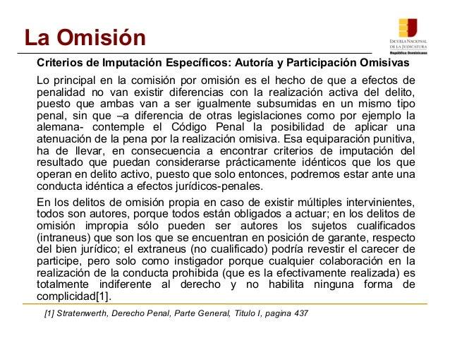 La Omisión  Criterios de Imputación Específicos: Autoría y Participación Omisivas  Lo principal en la comisión por omisión...