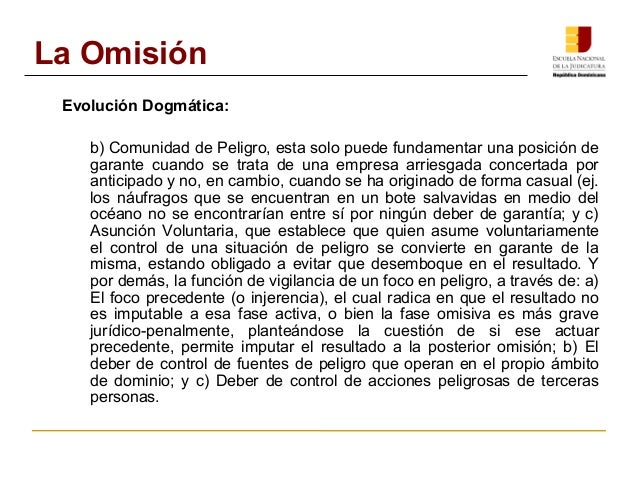 La Omisión  Evolución Dogmática:  b) Comunidad de Peligro, esta solo puede fundamentar una posición de  garante cuando se ...