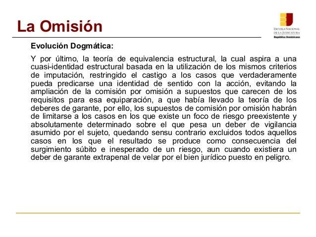 La Omisión  Evolución Dogmática:  Y por último, la teoría de equivalencia estructural, la cual aspira a una  cuasi-identid...