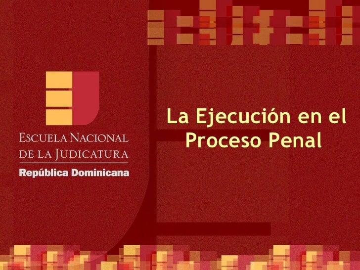 La Ejecución en el Proceso Penal