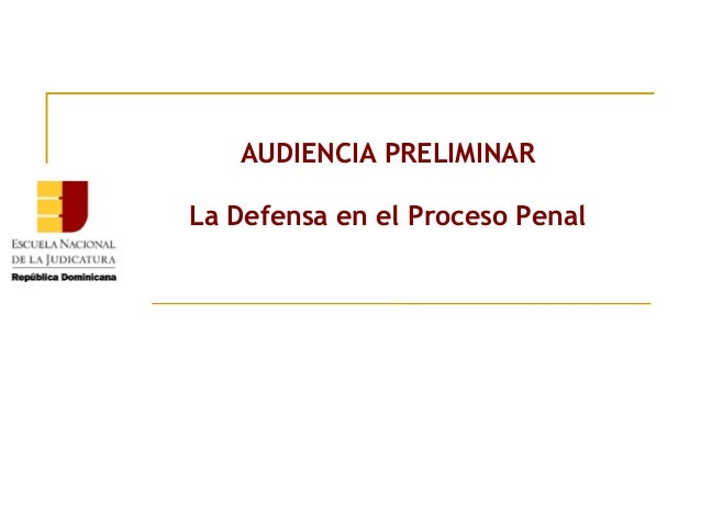 AUDIENCIA PRELIMINAR La Defensa en el Proceso Penal