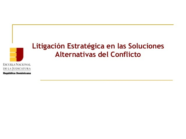 Litigación Estratégica en las Soluciones Alternativas del Conflicto