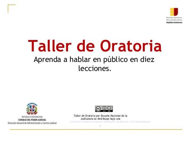 Taller de Oratoria Aprenda a hablar en público en diez lecciones. Taller de OratoriaporEscuela Nacional de la Judicatura...