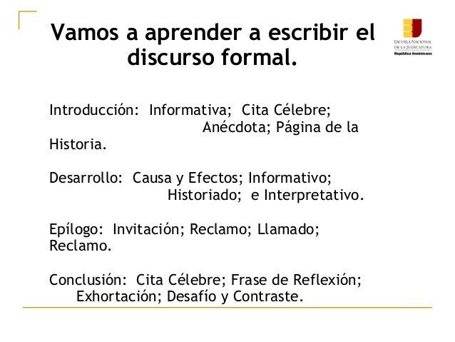 Vamos a aprender a escribir el discurso formal. Introducción: Informativa; Cita Célebre; Anécdota; Página de la Historia. ...