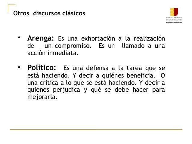 Otros discursos clásicos • Arenga: Es una exhortación a la realización de un compromiso. Es un llamado a una acción inmedi...