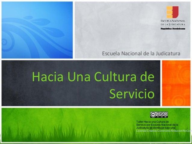 Escuela Nacional de la Judicatura Hacia Una Cultura de Servicio Taller Hacia una Cultura de Servicio por Escuela Nacional ...