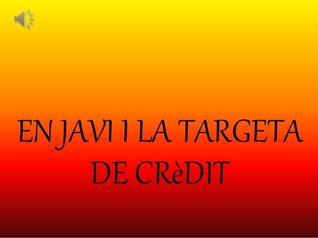 EN JAVI I LA TARGETA DE CRèDIT