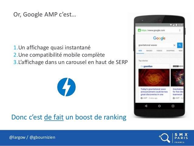 @largow / @gbournizien Or, Google AMP c'est… 1.Un affichage quasi instantané 2.Une compatibilité mobile complète 3.L'affic...