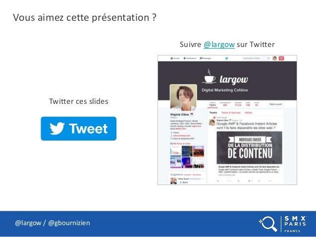 Vous aimez cette présentation ? @largow / @gbournizien Suivre @largow sur Twitter Twitter ces slides