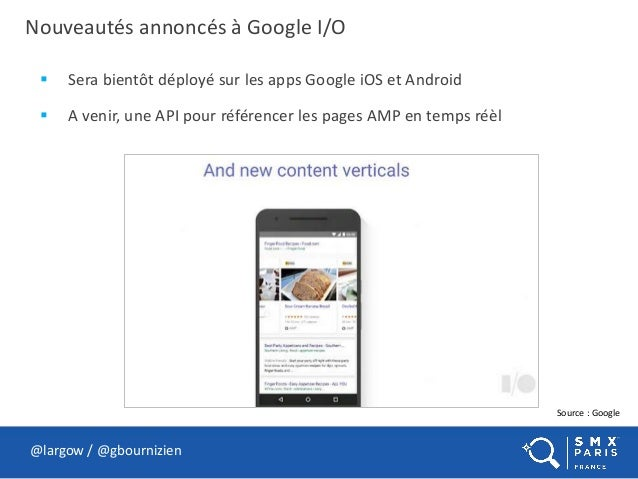 Nouveautés annoncés à Google I/O  Sera bientôt déployé sur les apps Google iOS et Android  A venir, une API pour référen...