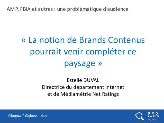 @largow / @gbournizien « La notion de Brands Contenus pourrait venir compléter ce paysage » Estelle DUVAL Directrice du dé...