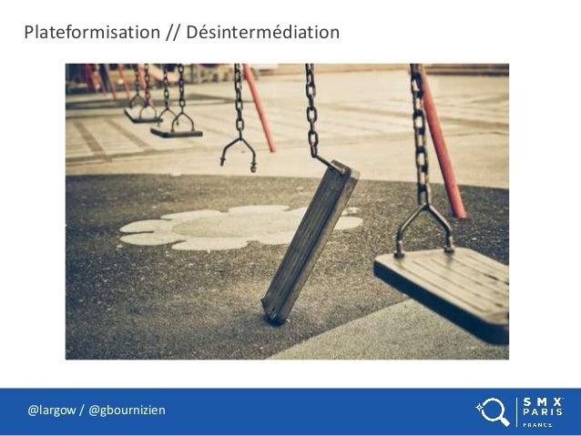 Plateformisation // Désintermédiation @largow / @gbournizien