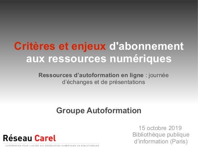 Groupe Autoformation Critères et enjeux d'abonnement aux ressources numériques Ressources d'autoformation en ligne : journ...