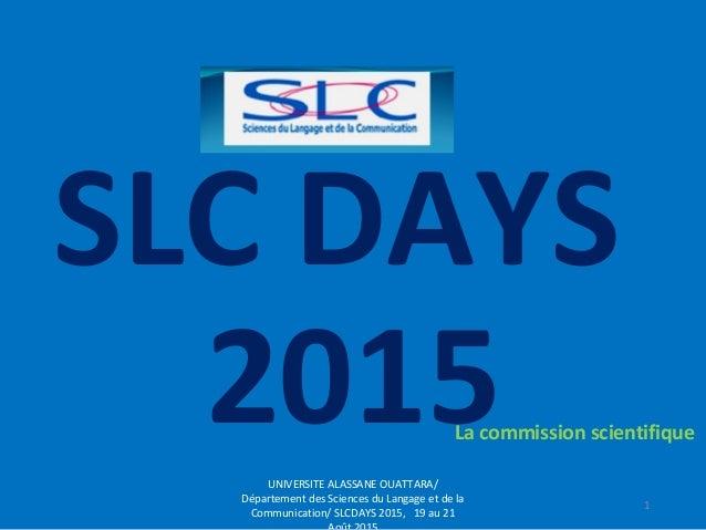 SLC DAYS 2015La commission scientifique UNIVERSITE ALASSANE OUATTARA/ Département des Sciences du Langage et de la Communi...