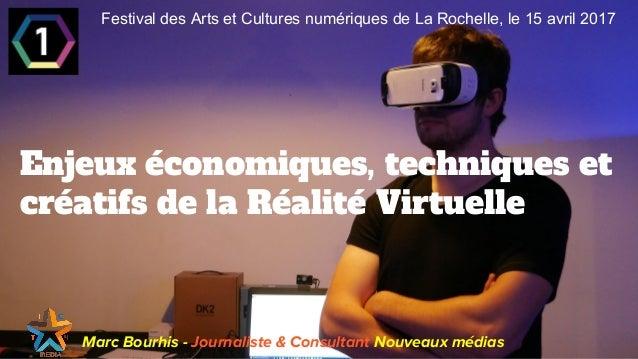 Enjeux économiques, techniques et créatifs de la Réalité Virtuelle Marc Bourhis - Journaliste & Consultant Nouveaux médias...