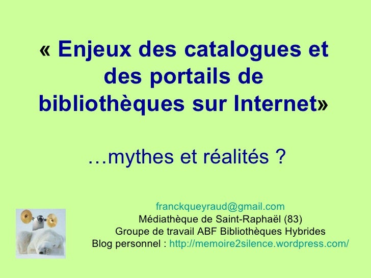 «  Enjeux des catalogues et des portails de bibliothèques sur Internet » [email_address] Médiathèque de Saint-Raphaël (83)...