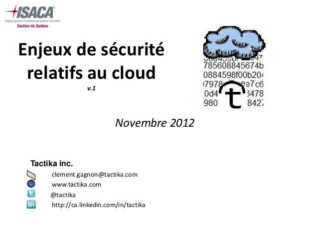 Enjeux de sécurité relatifs au cloud                  v.1                            Novembre 2012 Tactika inc. •    cleme...