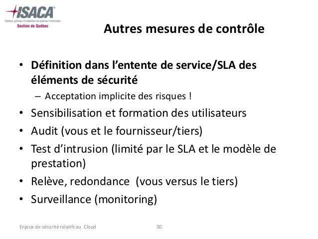 Autres mesures de contrôle• Définition dans l'entente de service/SLA des  éléments de sécurité       – Acceptation implici...