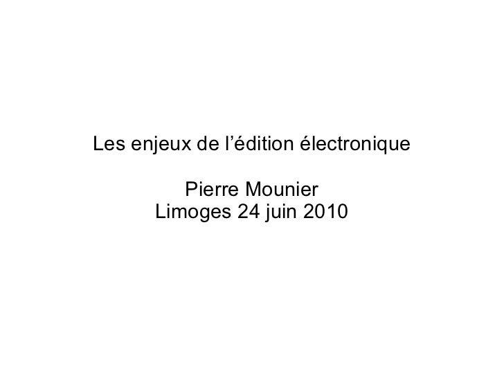 Les enjeux de l'édition électronique Pierre Mounier Limoges 24 juin 2010