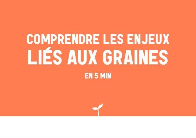 COMPRENDRE LES ENJEUX LIÉS AUX GRAINES EN 5 MIN