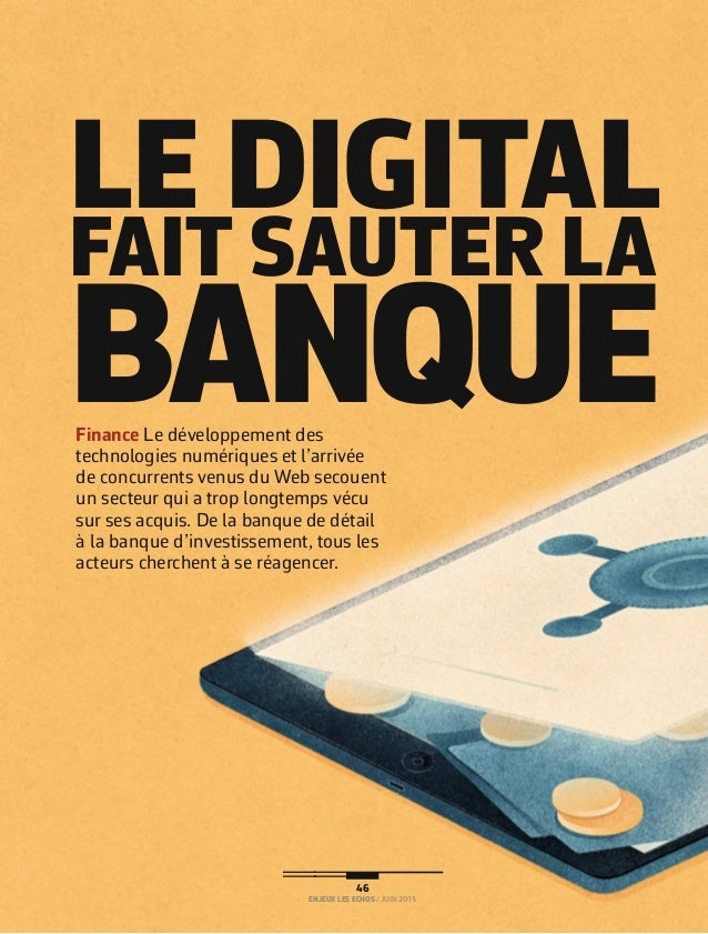 l'enjeu du mois Rubrique 46 enjeuX les eCHos / juin 2015 Finance Le développement des technologies numériques et l'ar...