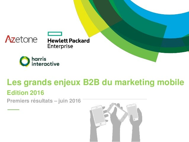 Les grands enjeux B2B du marketing mobile Edition 2016 Premiers résultats – juin 2016