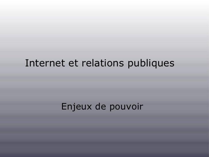 Internet et relations publiques <ul><li>Enjeux de pouvoir </li></ul>