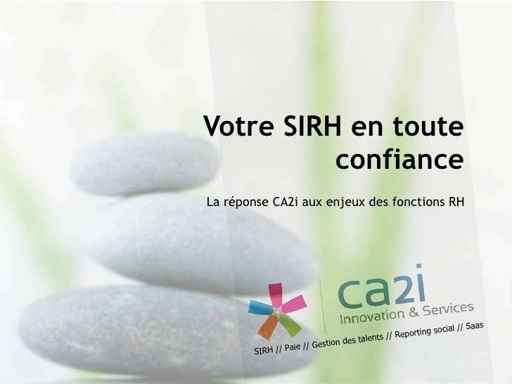 La réponse CA2i aux enjeux des fonctions RH Votre SIRH en toute confiance