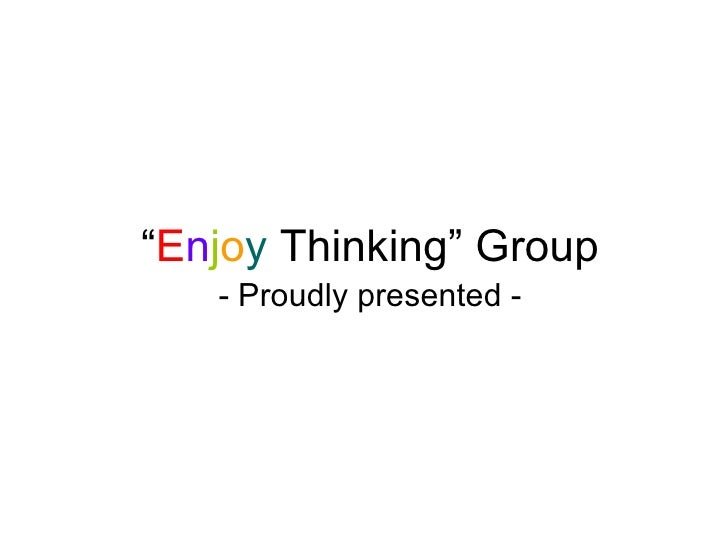 """ E n j o y  Thinking"" Group - Proudly presented -"