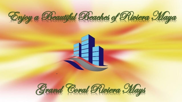 Enjoy a Beautiful Beaches of Riviera Maya Grand Coral Riviera Mays