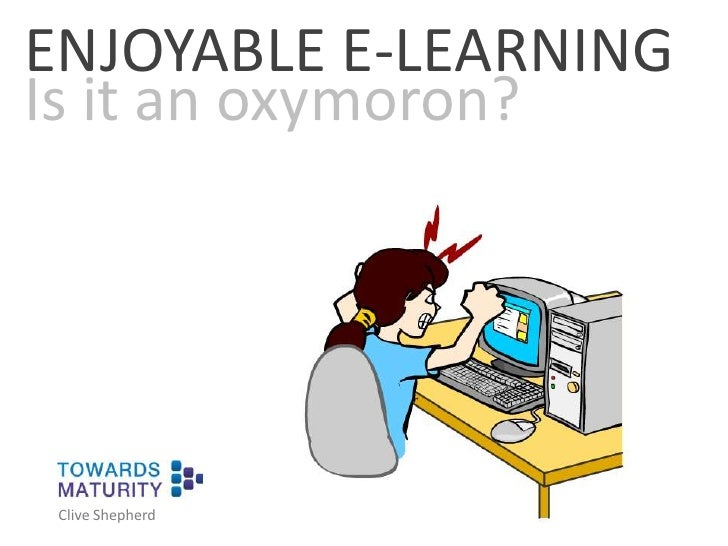 ENJOYABLE E-LEARNING<br />Is it an oxymoron?<br />Clive Shepherd<br />