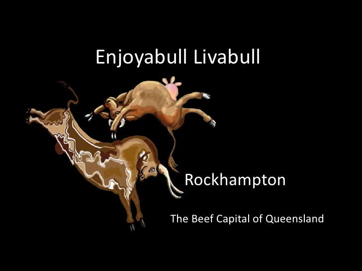 EnjoyabullLivabull<br />Rockhampton<br />The Beef Capital of Queensland<br />