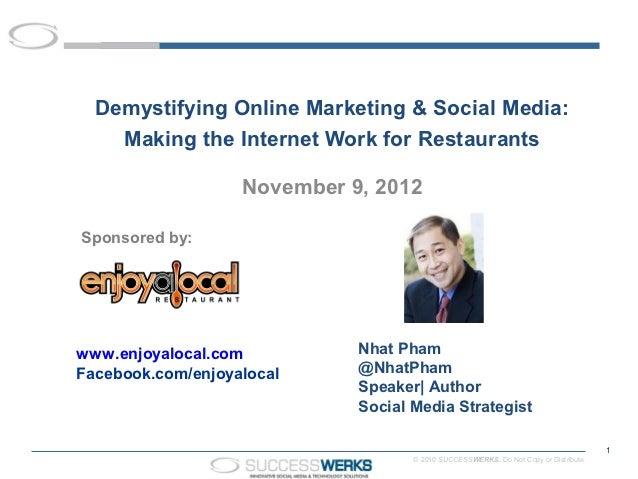 Demystifying Online Marketing & Social Media:    Making the Internet Work for Restaurants                   November 9, 20...