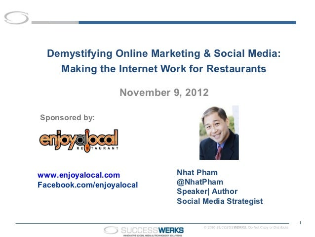 Demystifying Online Marketing & Social Media:    Making the Internet Work for Restaurants                   November 9, 20...