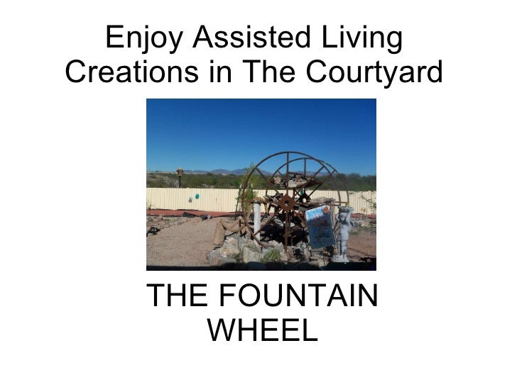 Enjoy Assisted Living Creations in The Courtyard THE FOUNTAIN WHEEL