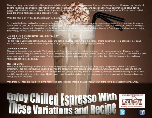 www.gourmetrecipe.com There are many refreshing iced coffee recipes available, and we have selected some of the most inter...