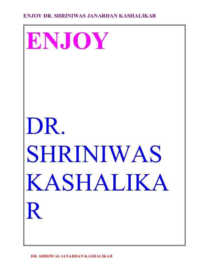 ENJOY DR. SHRINIWAS JANARDAN KASHALIKAR     ENJOY   DR. SHRINIWAS KASHALIKA R   DR. SHRIIWAS JANARDAN KASHALIKAR