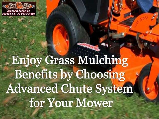 Enjoy Grass Mulching Benefits by Choosing Advanced Chute