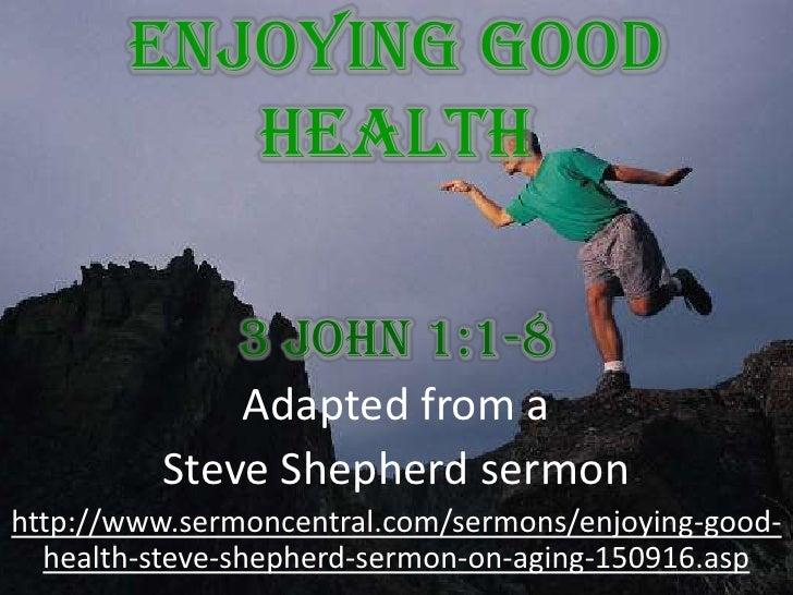Enjoying Good Health 3 John 1:1-8<br />Adapted from a <br />Steve Shepherd sermon<br />http://www.sermoncentral.com/sermon...